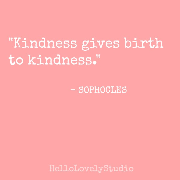 Kindness quote by Sophocles on Hello Lovely Studio.