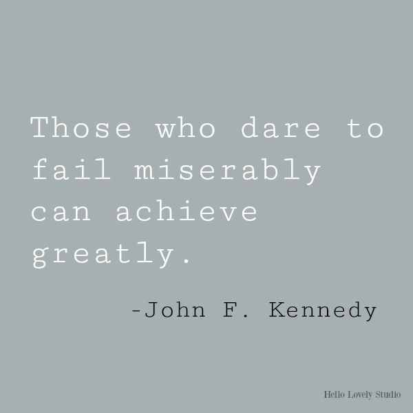 Inspirational quote from JFK: Those who dare to fail miserably...on Hello Lovely Studio. #inspirationalquote #jfk #successquote #encouragementquote