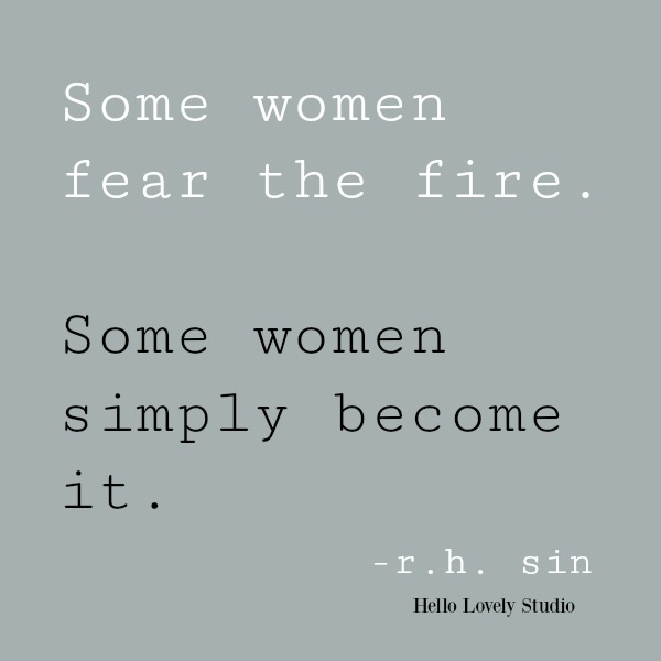 R.H. Sin inspirational quote: some women fear the fire...on Hello Lovely Studio. #inspirationalquote #quotes #rhsin #empowermentquote #personalgrowth