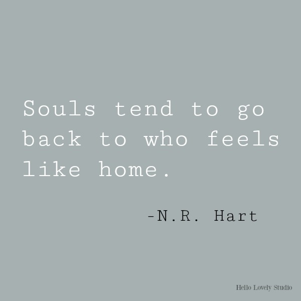 Inspirational quote on Hello Lovely Studio by N. R. Hart: Souls tend to go back to who feels like home. #inspirationalquote