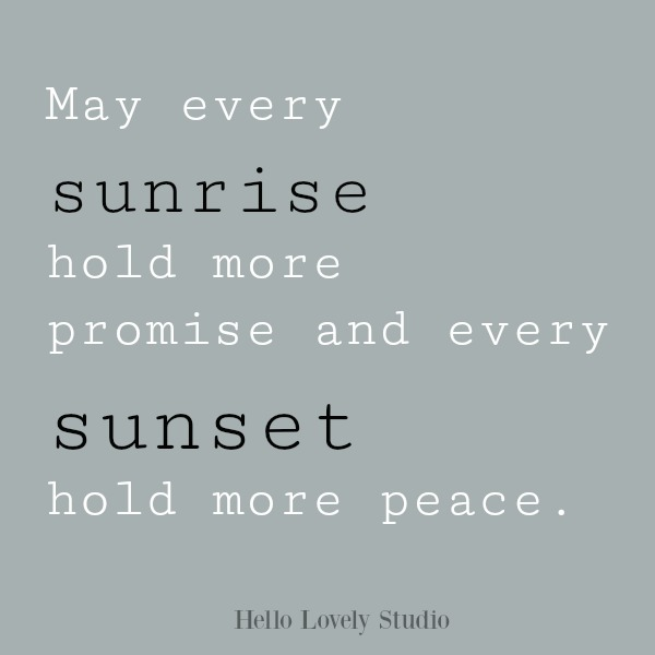 Inspirational quote about peace on Hello Lovely Studio: May every sunrise hold more promise and every sunset hold more peace.
