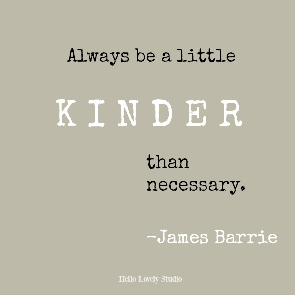 Inspirational quote by James Barrie on Hello Lovely Studio: Always be a little kinder than necessary.