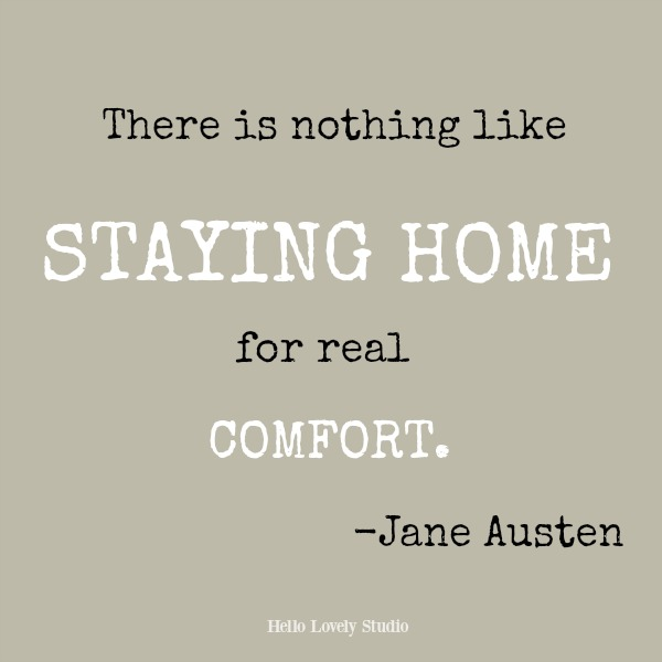 Inspirational quote by Jane Austen on Hello Lovely Studio: There is nothing like staying home for real comfort.
