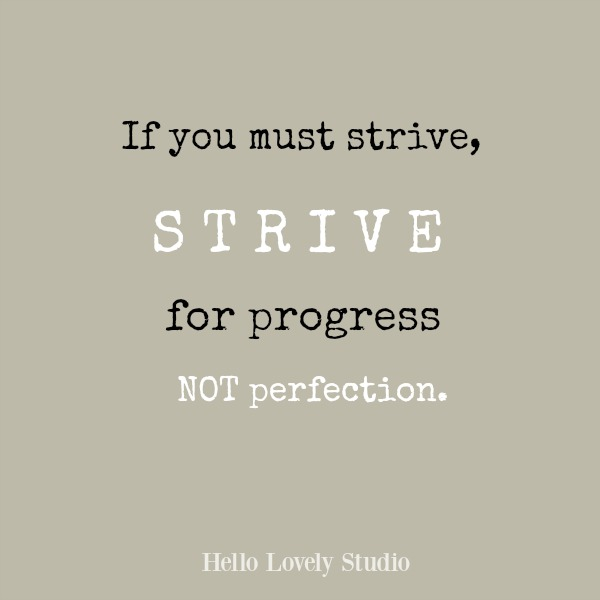 Inspirational quote by Hello Lovely Studio: If you must strive, strive for progress not perfection.