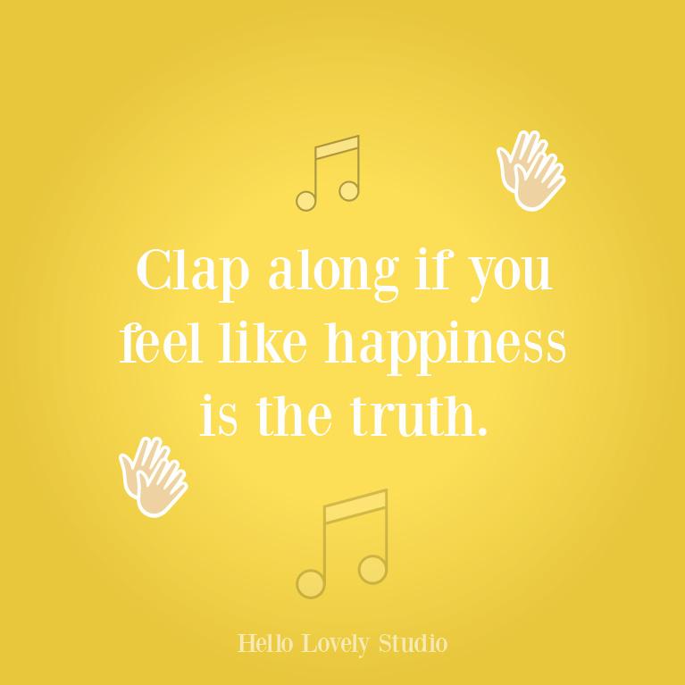 Happy song lyric Pharrell quote - Hello Lovely Studio. #feelgood #quotes #songlyrics #happyquotes