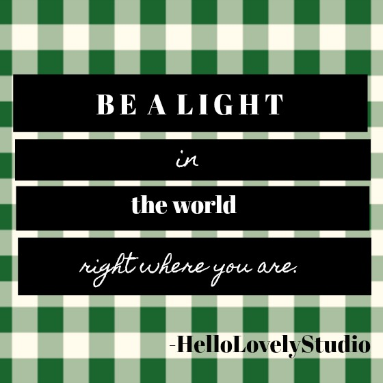 Inspirational quote by Hello Lovely Studio: Be a light in the world right where you are.