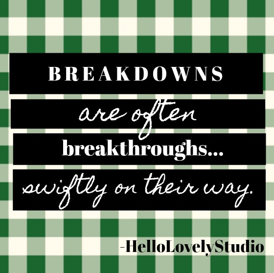 Inspirational quote about despair from Hello Lovely Studio: Breakdowns are often breakthroughs  swiftly on their way.