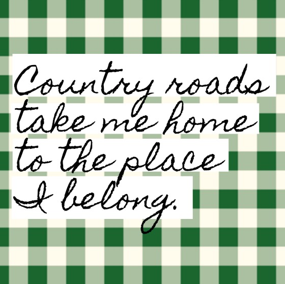 Inspirational quote on Hello Lovely Studio. Country roads take me home.