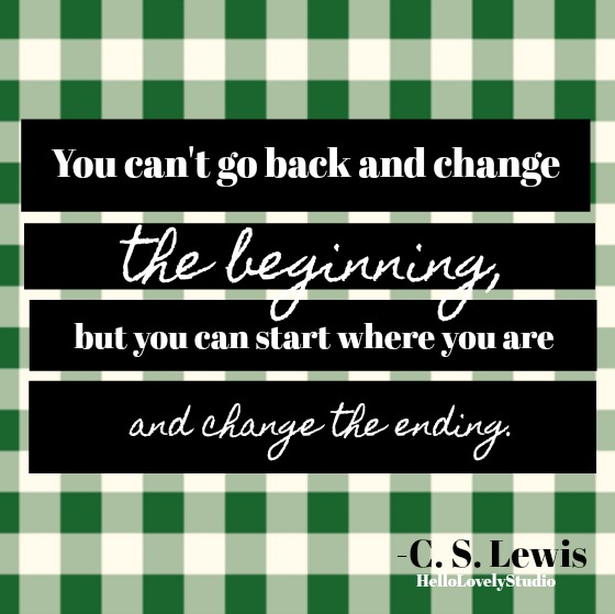 Inspirational quote from C. S. Lewis: You can't go back and change the beginning, but you can start where you are and change the ending.