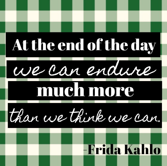 Inspirational quote about strength and endurance on Hello Lovely Studio by Frida Kahlo. At the end of the day we can endure much more than we think we can.