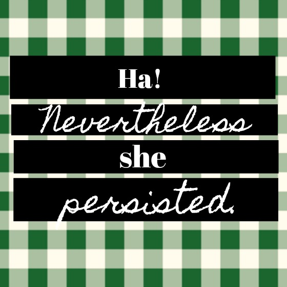 Inspirational quote about strength and persistence by Hello Lovely. Ha! Nevertheless she persisted.