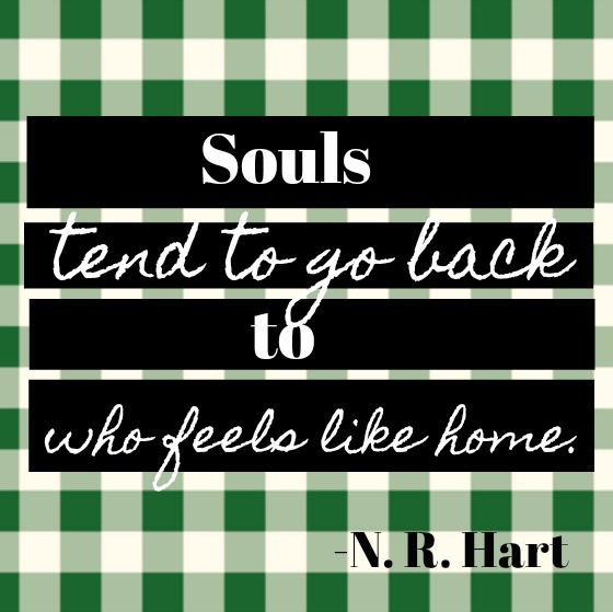 Inspirational quote about love on Hello Lovely by N. R. Hart: Souls tend to go back to who feels like home.