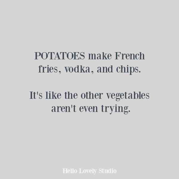Funny humor quote about potatoes and vegetables on Hello Lovely Studio. #humorquotes #funnyquotes #potatoes #foodquotes