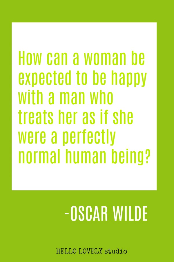 Humorous quote by Oscar Wilde: How can a woman be happy with a man who treats her as if she were a perfectly normal human being?