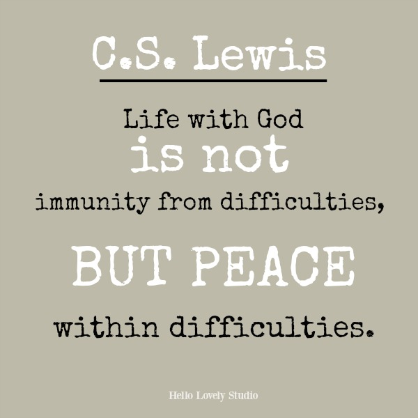 C. S. Lewis inspirational and spiritual quote about peace: Life with God is not immunity from difficulties, but peace within difficulties.