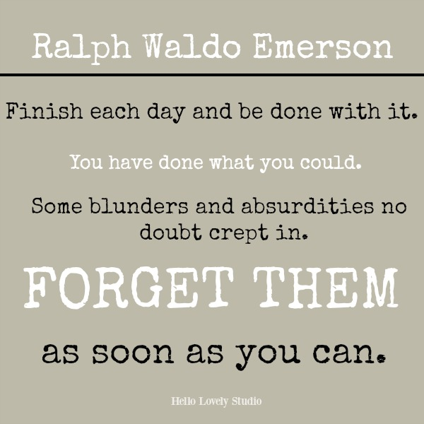 Emerson inspirational quote on Hello Lovely Studio: Finish each day and be done with it. You have done what you could. Some blunders and absurdities...
