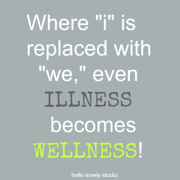 "Inspirational quote about relationship: Where ""I"" is replaced with ""we,"" even illness becomes wellness - Hello Lovely Studio."