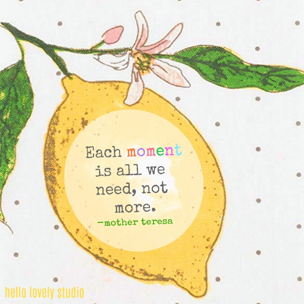 Inspirational quote by Mother Teresa on Hello Lovely Studio: Each moment is all we need, not more.