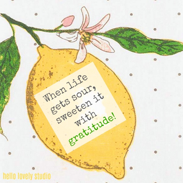 Inspirational quote about lemons on Hello Lovely Studio: When life gets sour, sweeten it with gratitude.