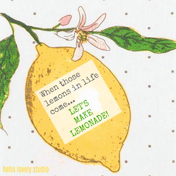 Inspirational quote on Hello Lovely Studio about lemons: When those lemons in life come...let's make lemonade.