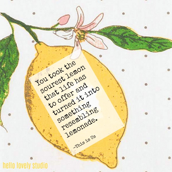 Inspirational quote about lemons and lemonade from This is Us by Hello Lovely Studio.