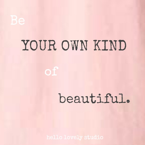 Inspirational quote on Hello Lovely Studio: Be your own kind of beautiful.