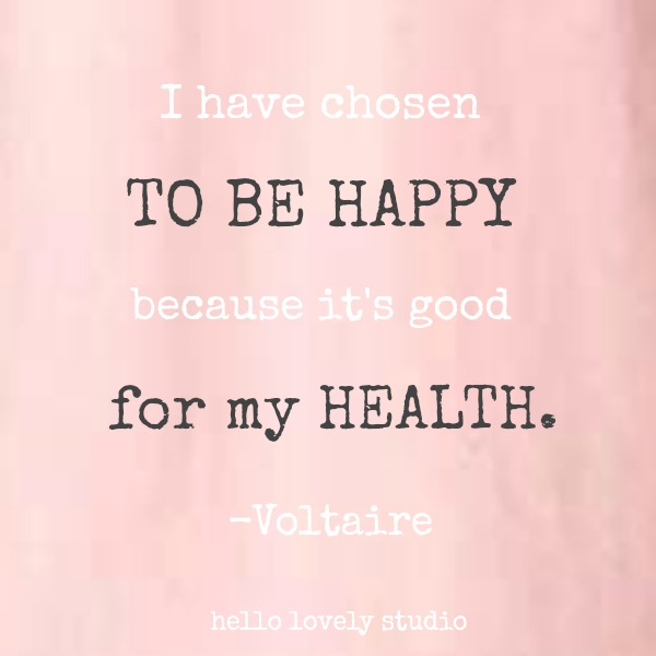 Inspirational quote by Voltaire about happiness on Hello Lovely Studio: I have chosen to be happy because it's good for my health.