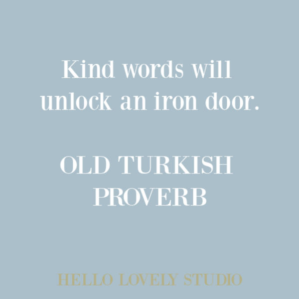 Kind words will unlock an iron door - Old Turkish Proverb on Hello Lovely Studio. #quotes #kindness #encouragementquote
