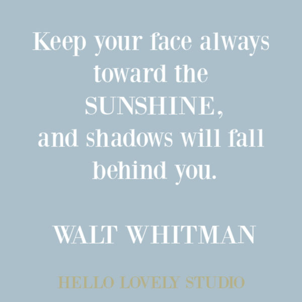 Walt Whitman inspirational quote about optimism, hope, and sunshine on Hello Lovely Studio. #waltwhitman #inspirationalquote #quotes #sunshine #encouragementquote