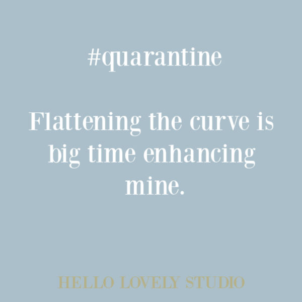 Funny quote and humor about quarantine and social distancing on Hello Lovely Studio. #quarantine #socialdistancing #funnyquote #humor #quarantinememe