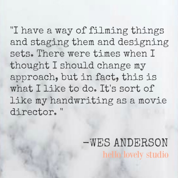 Inspirational quote by Wes Anderson.