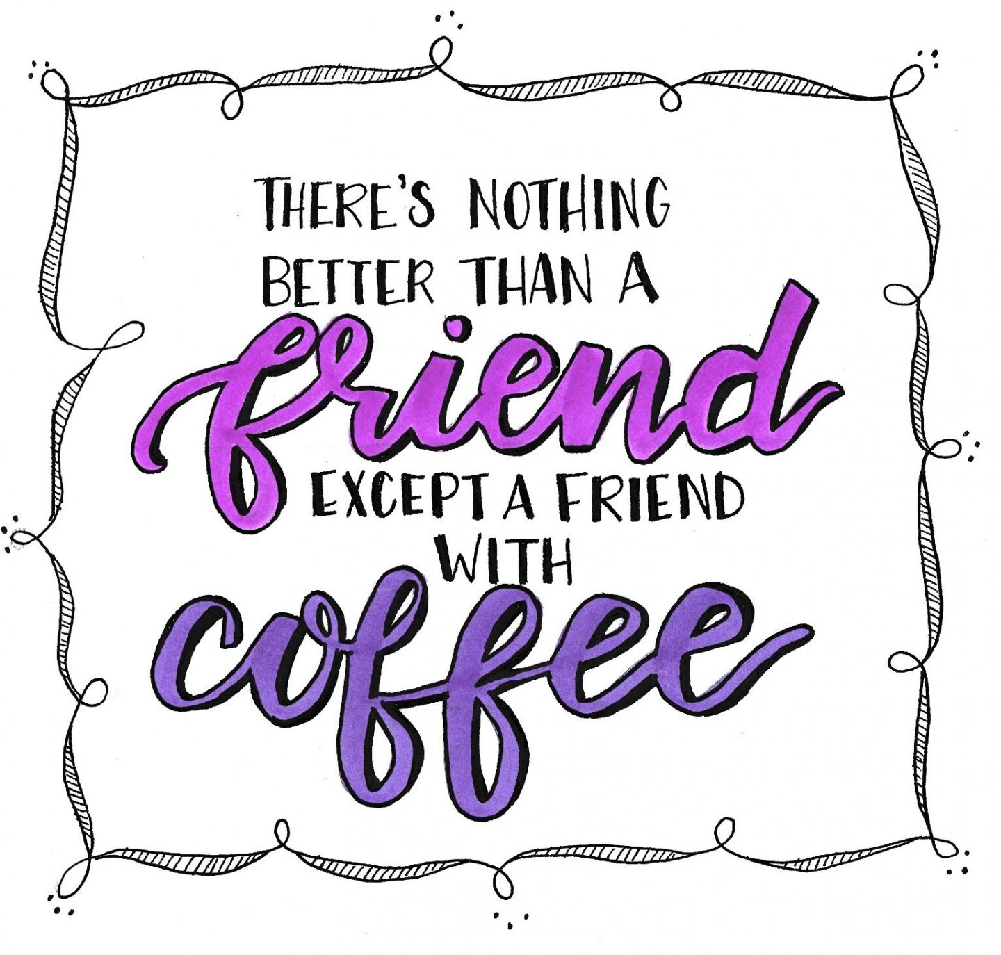 Inspirational quote with handlettering about friendship and coffee. Illustration by Amy Latta. #amylatta #inspirationalquote #coffee #friendship