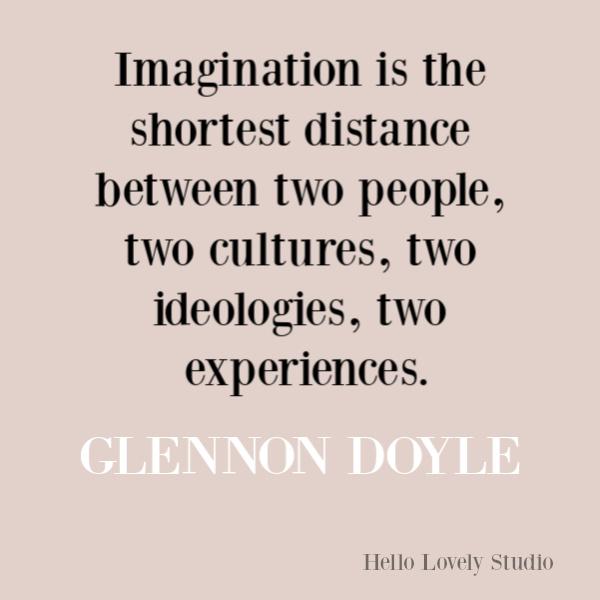 Glennon Doyle quote about imagination. #glennondoyle #quotes #inspirationalquote #creativityquote #selfawareness #transformation
