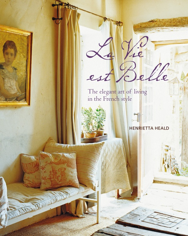 La Vie Est Belle: The Elegant Art of Living in the French Style by Henrietta Heald, Ryland Peters & Small 2019.