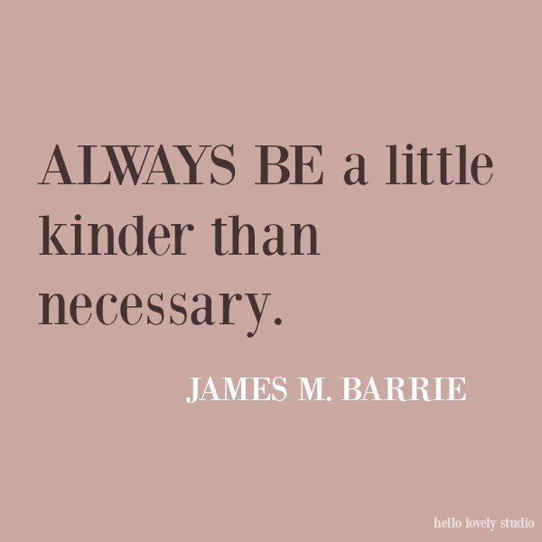 Kindness quote by James Barrie. #quotes #kindnessquote #inspirationalquote #kindness