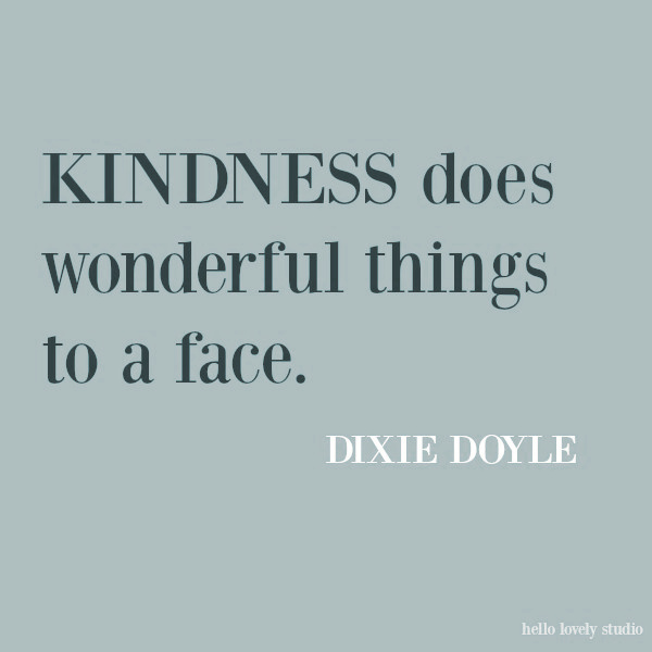Kindness inspirational quote on Hello Lovely Studio: kindness does wonderful things to a face. #inspirationalquotes #quotes #kindnessquote #kindness