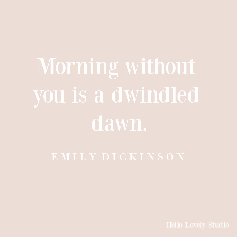 Emily Dickinson quote on Hello Lovely Studio about the morning. #quotes #emilydickinson #poetry #inspirationalquote