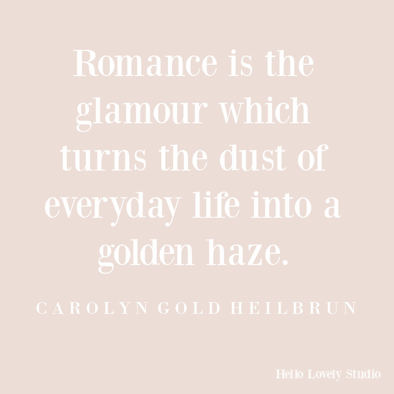 Inspirational quote about romance from Carolyn Gold Heilbrun on Hello Lovely Studio. #quotes #inspirationalquotes #romancequotes