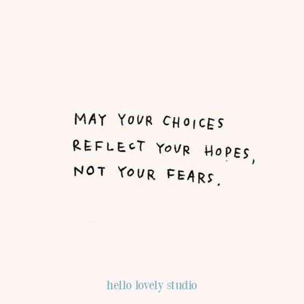 Inspirational quote on Hello Lovely Studio: May your choices reflect your hopes. #hellolovelystudio #quotes #inspirationalquotes #hopequote