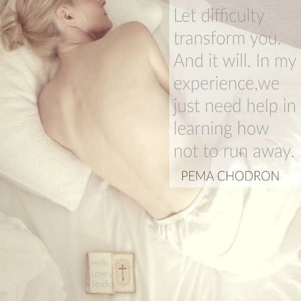 Pema Chodron quote and photo by Hello Lovely Studio. #inspirationalquote #transformation