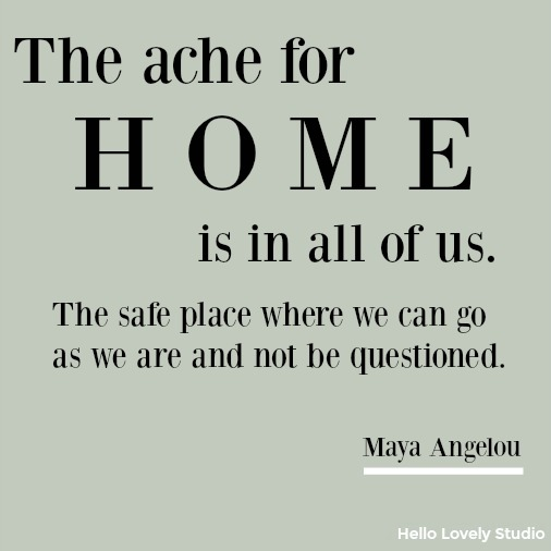 Inspirational quote about Home from Maya Angelou on Hello Lovely Studio. Heartful Messages, Inspiring Peace Quotes & Christmas Glimpses.