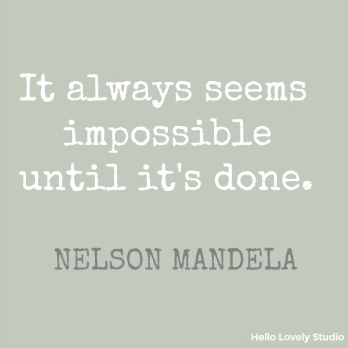 It always seems impossible until it's done - Nelson Mandela inspirational quote on Hello Lovely Studio.