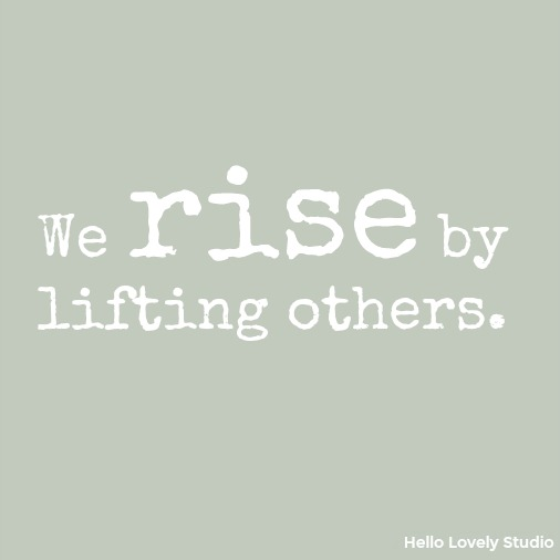 We rise by lifting others - inspirational quote on Hello Lovely Studio.