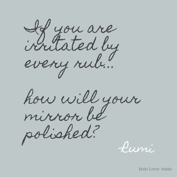 If you are irritated by every rub...Rumi's gorgeous honey-like words to soothe the soul on Hello Lovely Studio. #inspirationalquote #Rumi #poetry