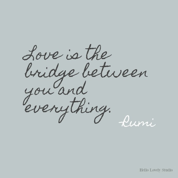 Love is the bridge...Rumi's gorgeous honey-like words to soothe the soul on Hello Lovely Studio. #inspirationalquote #Rumi #poetry