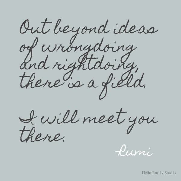 Out beyond ideas of...Rumi's gorgeous honey-like words to soothe the soul on Hello Lovely Studio. #inspirationalquote #Rumi #poetry
