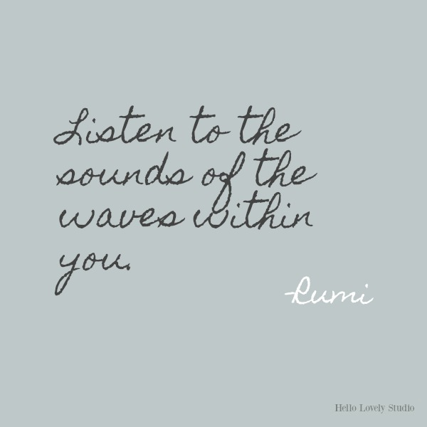 Listen to the sounds of the waves...Rumi's gorgeous honey-like words to soothe the soul on Hello Lovely Studio. #inspirationalquote #Rumi #poetry