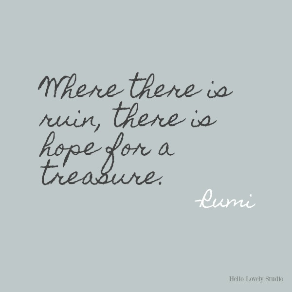 Where there is ruin...Rumi's gorgeous honey-like words to soothe the soul on Hello Lovely Studio. #inspirationalquote #Rumi #poetry