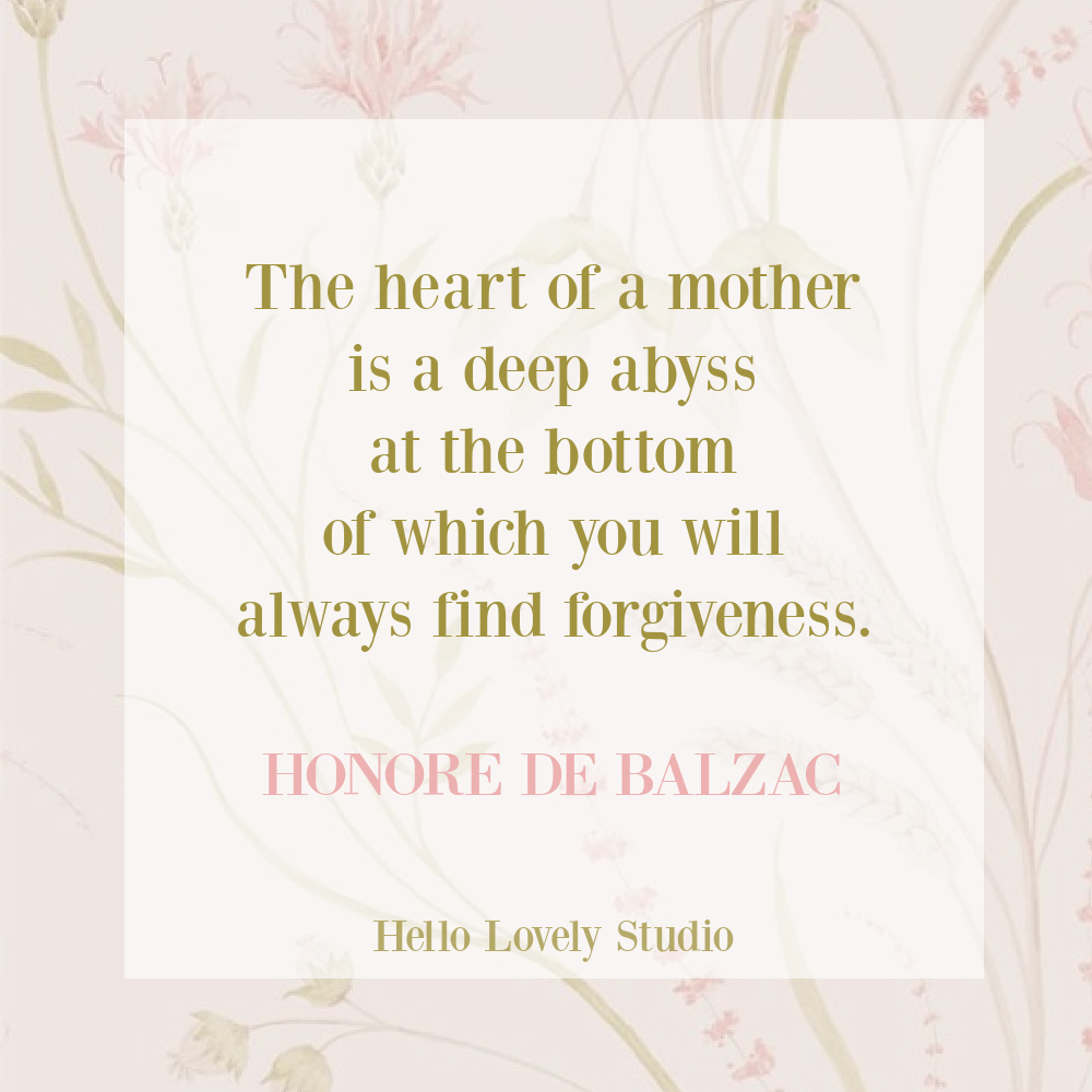 Inspirational quote about the heart of a mother by de Balzac on Hello Lovely Studio. #inspirationalquote #mothersday #motherhoodquotes