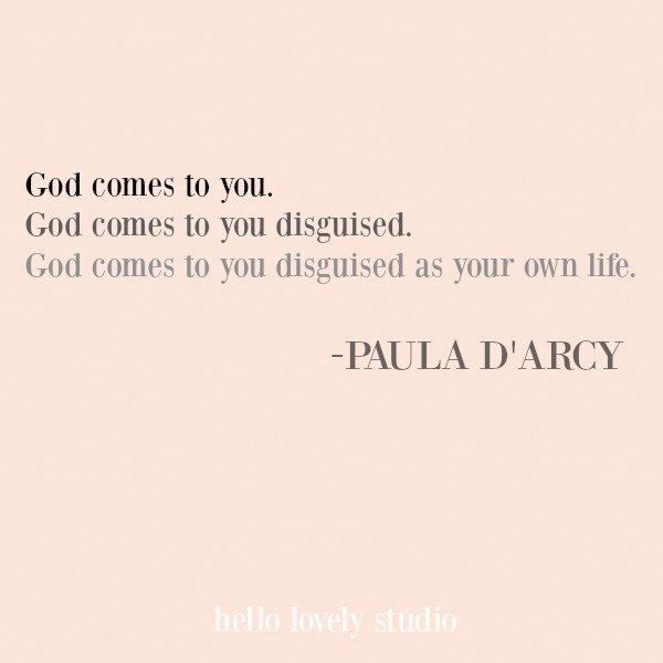 God comes disguised as your own life - inspirational quote from Paula D'Arcy. #inspirational #quote #spiritual #christianity #faith #encouragement